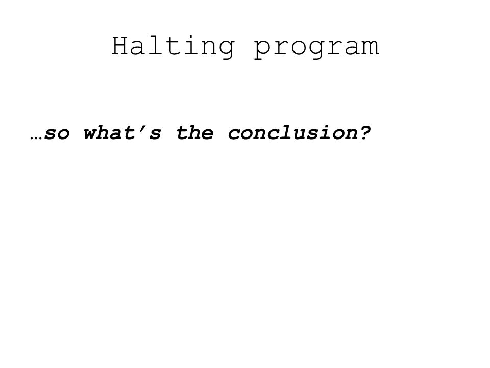 Halting program …so what's the conclusion
