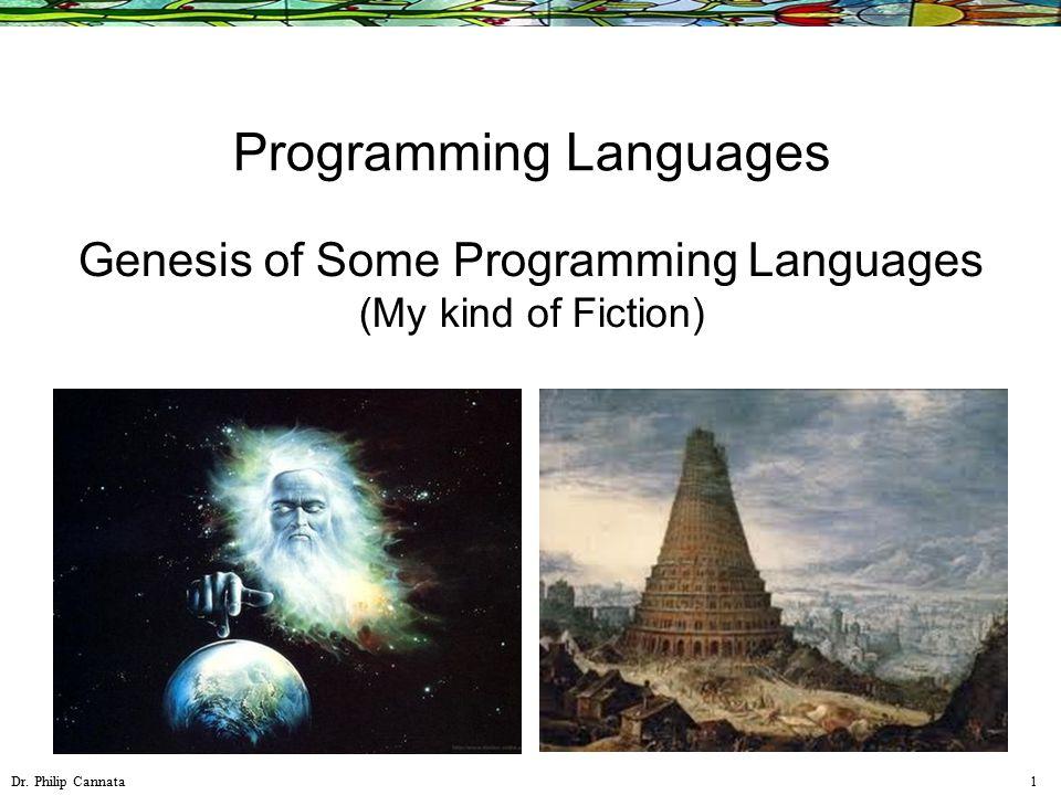 Dr. Philip Cannata 1 Programming Languages Genesis of Some Programming Languages (My kind of Fiction)