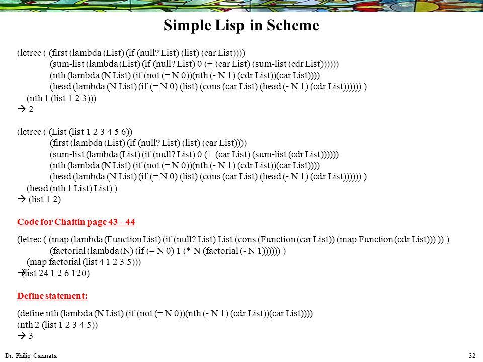 Dr. Philip Cannata 32 (letrec ( (first (lambda (List) (if (null? List) (list) (car List)))) (sum-list (lambda (List) (if (null? List) 0 (+ (car List)