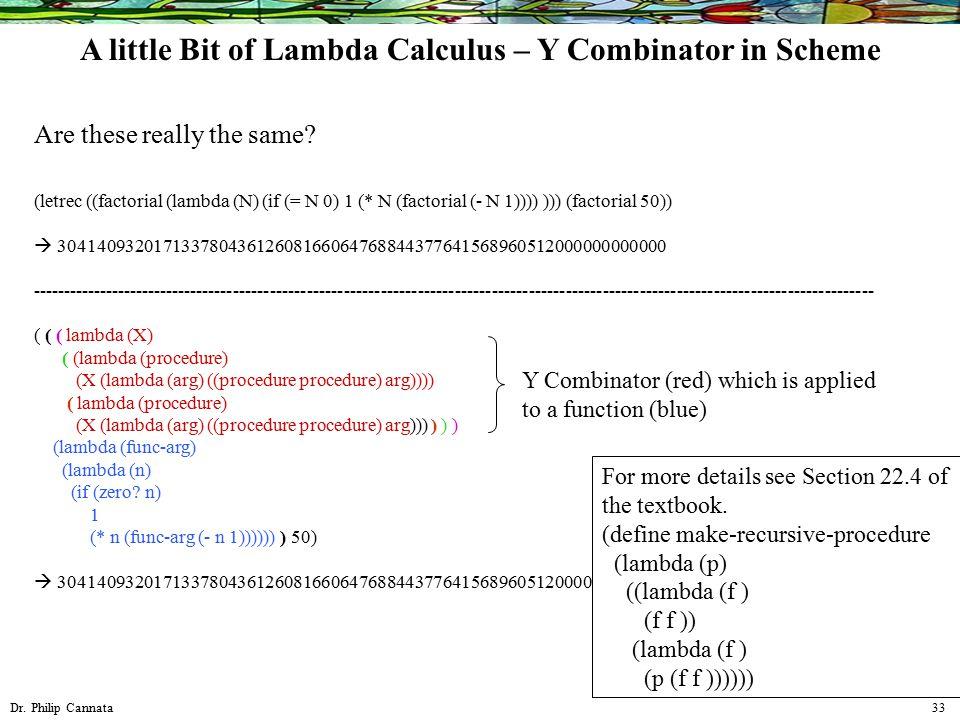 Dr. Philip Cannata 33 (letrec ((factorial (lambda (N) (if (= N 0) 1 (* N (factorial (- N 1)))) ))) (factorial 50))  304140932017133780436126081660647