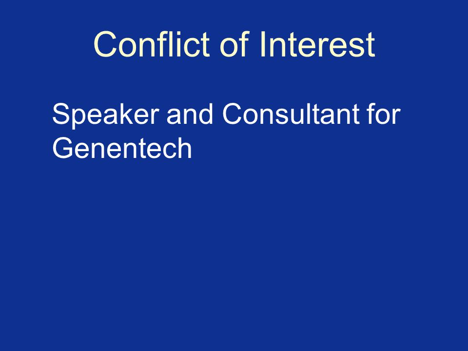 Conflict of Interest Speaker and Consultant for Genentech