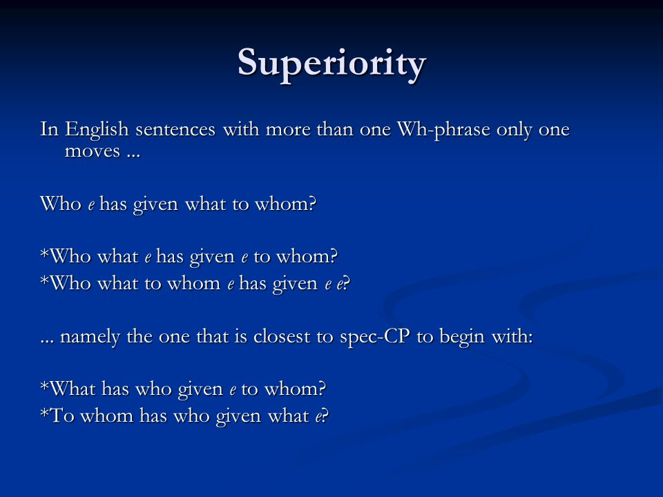Superiority In English sentences with more than one Wh-phrase only one moves...