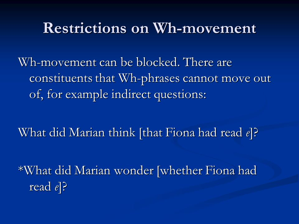Restrictions on Wh-movement Wh-movement can be blocked.