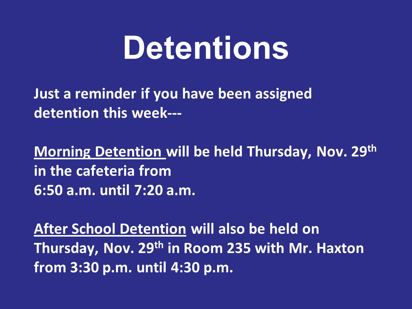 Detentions Just a reminder if you have been assigned detention this week--- Morning Detention will be held Thursday, Nov.
