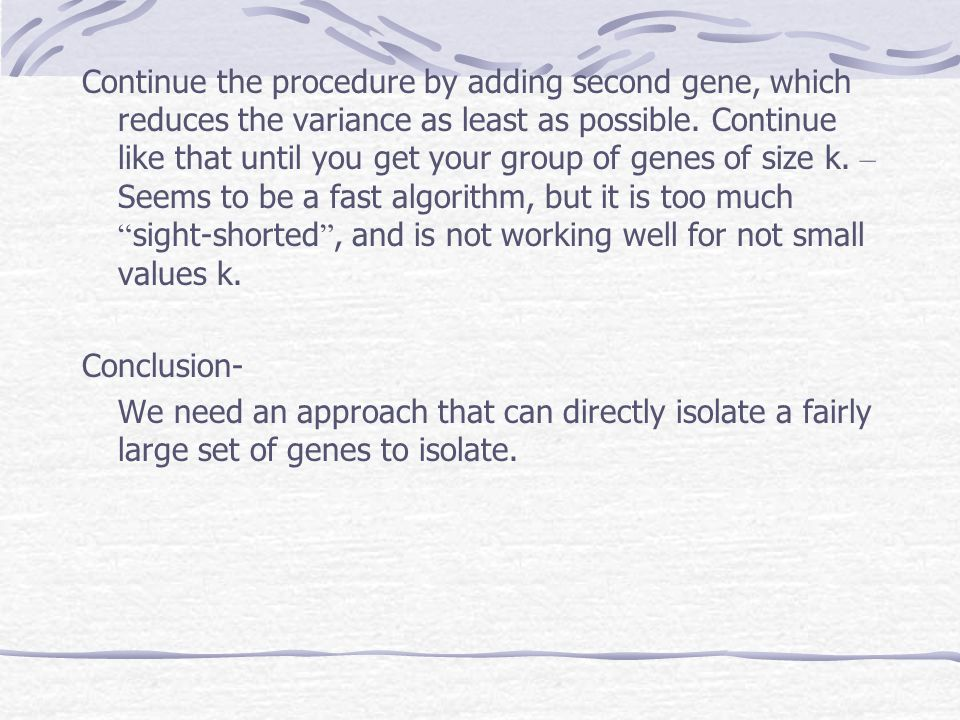 Continue the procedure by adding second gene, which reduces the variance as least as possible. Continue like that until you get your group of genes of