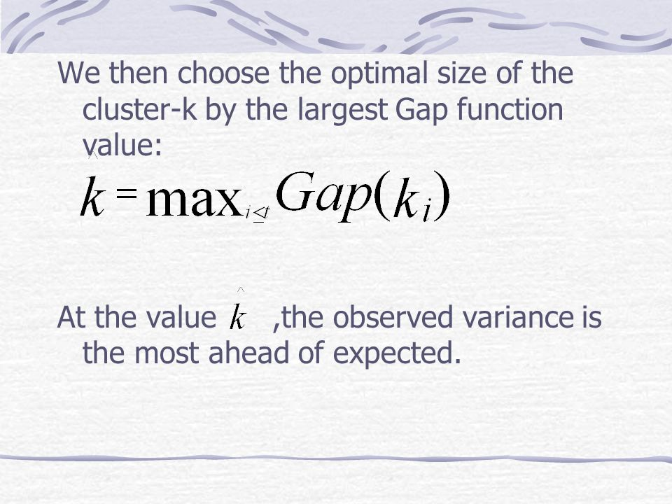 We then choose the optimal size of the cluster-k by the largest Gap function value: At the value,the observed variance is the most ahead of expected.