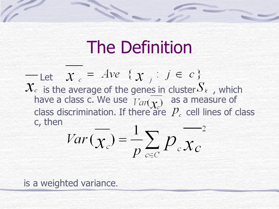 The Definition Let is the average of the genes in cluster, which have a class c. We use as a measure of class discrimination. If there are cell lines