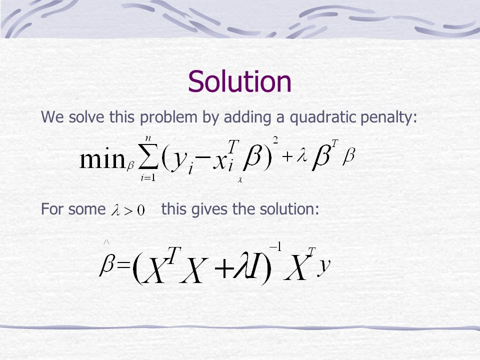Solution We solve this problem by adding a quadratic penalty: For some this gives the solution: