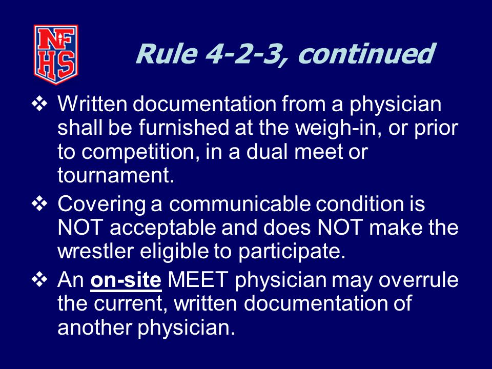 Rule 4-2-3, continued  Written documentation from a physician shall be furnished at the weigh-in, or prior to competition, in a dual meet or tournament.