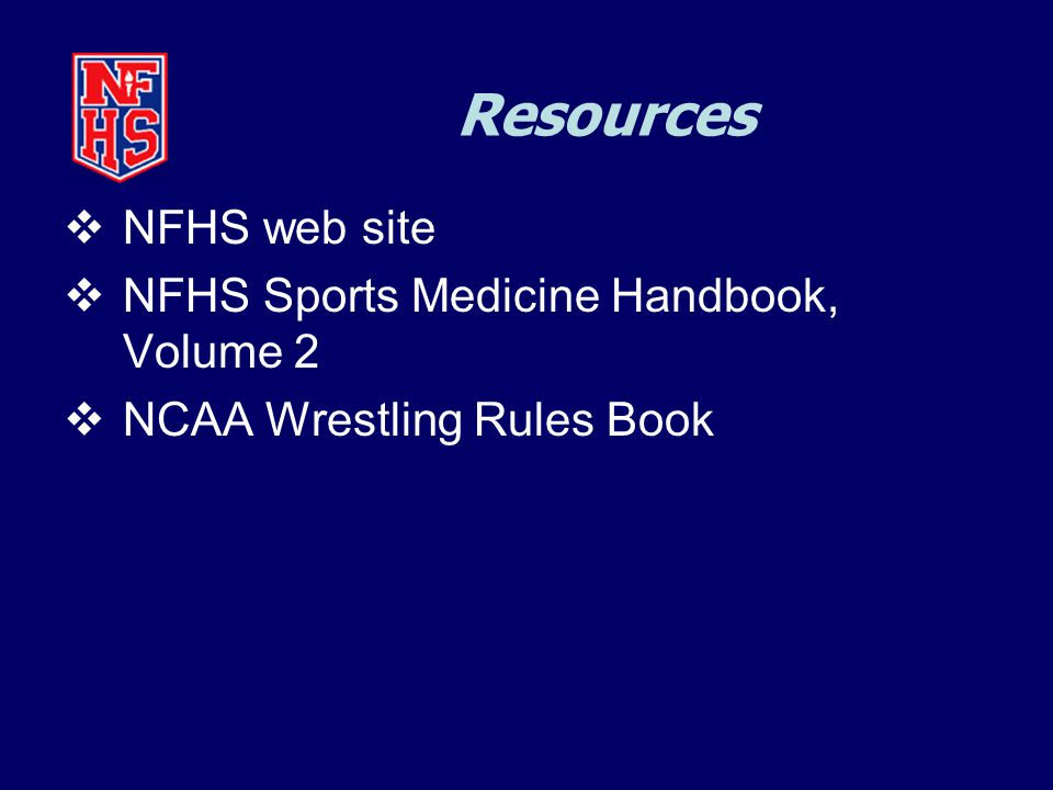 Resources  NFHS web site  NFHS Sports Medicine Handbook, Volume 2  NCAA Wrestling Rules Book