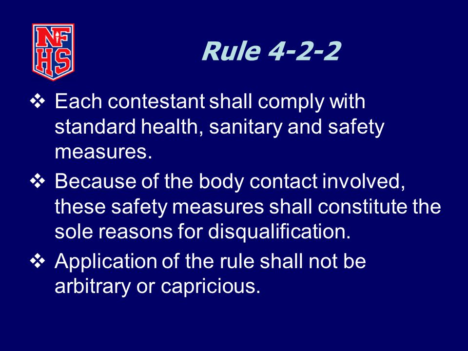 Rule 4-2-2  Each contestant shall comply with standard health, sanitary and safety measures.