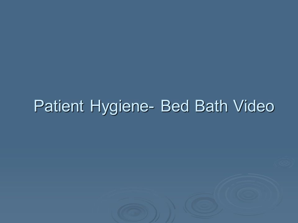 Patient Hygiene- Bed Bath Video