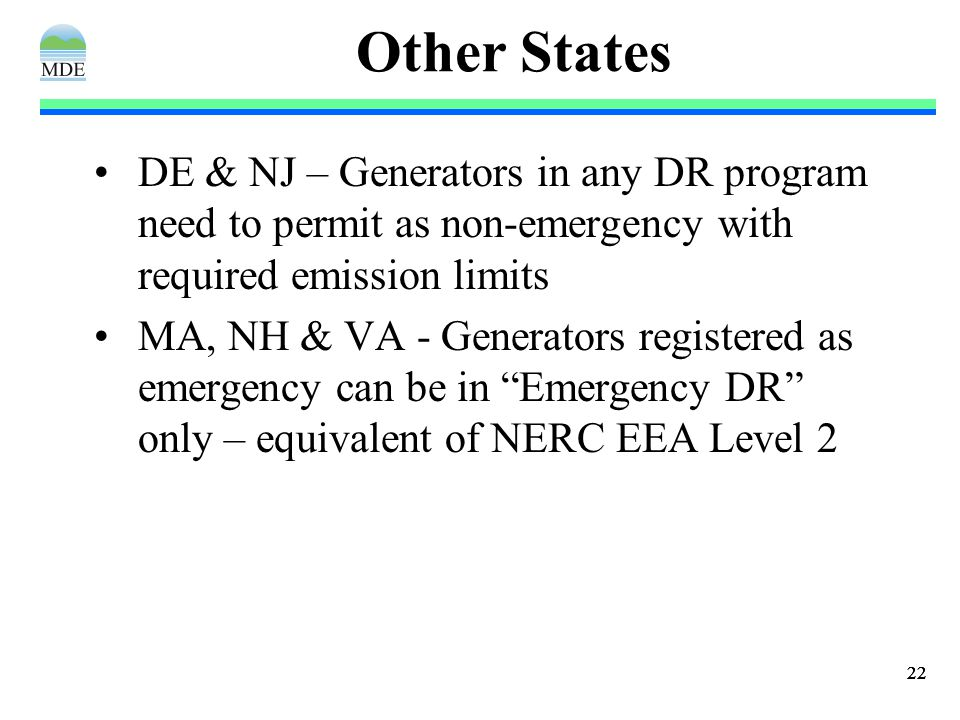 22 Other States DE & NJ – Generators in any DR program need to permit as non-emergency with required emission limits MA, NH & VA - Generators registered as emergency can be in Emergency DR only – equivalent of NERC EEA Level 2