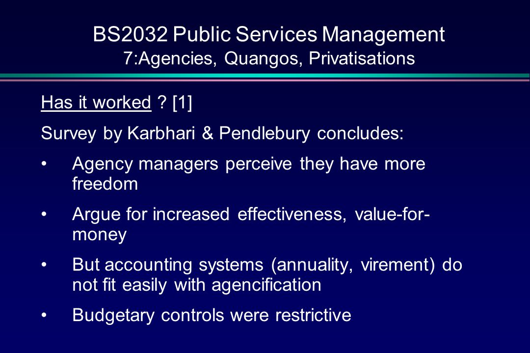 BS2032 Public Services Management 7:Agencies, Quangos, Privatisations Has it worked .