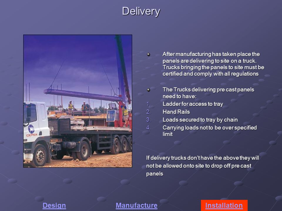 Delivery After manufacturing has taken place the panels are delivering to site on a truck.