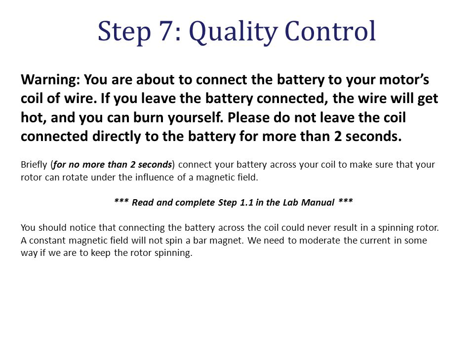 Step 7: Quality Control Warning: You are about to connect the battery to your motor's coil of wire.