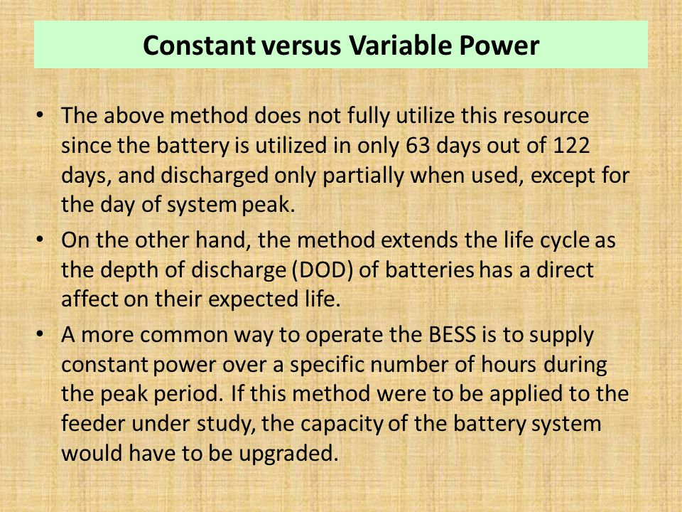 Constant versus Variable Power The above method does not fully utilize this resource since the battery is utilized in only 63 days out of 122 days, and discharged only partially when used, except for the day of system peak.
