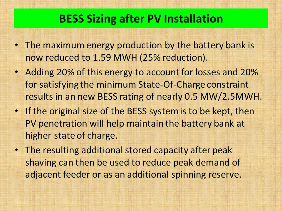 BESS Sizing after PV Installation The maximum energy production by the battery bank is now reduced to 1.59 MWH (25% reduction). Adding 20% of this ene