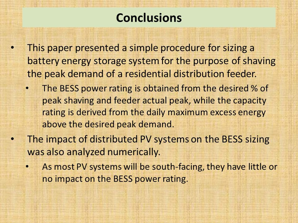 Conclusions This paper presented a simple procedure for sizing a battery energy storage system for the purpose of shaving the peak demand of a residen