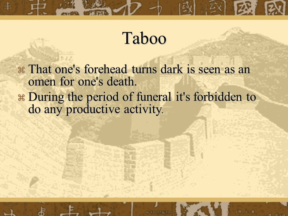 Taboo  That one s forehead turns dark is seen as an omen for one s death.