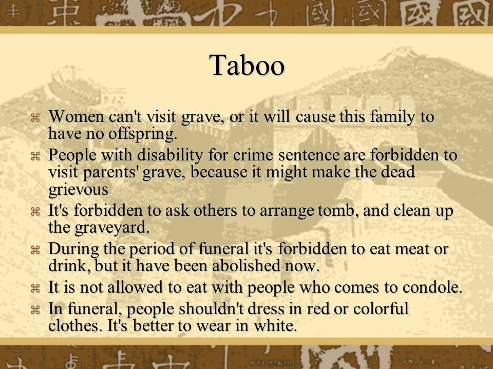 Taboo  Women can t visit grave, or it will cause this family to have no offspring.