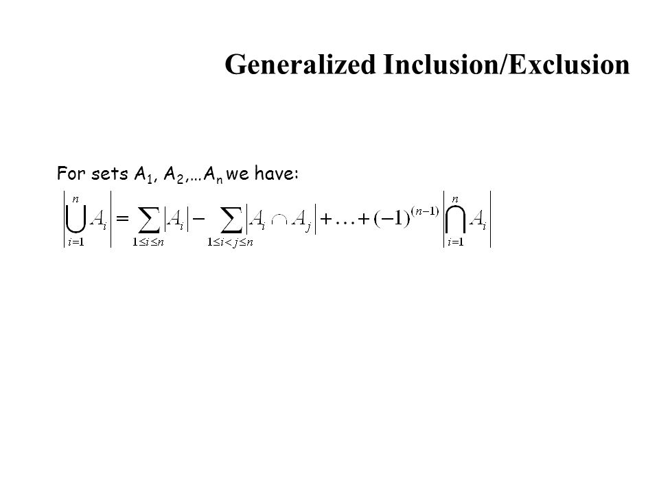 Generalized Inclusion/Exclusion For sets A 1, A 2,…A n we have: