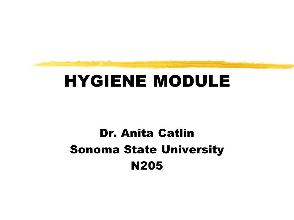 HYGIENE MODULE Dr. Anita Catlin Sonoma State University N205