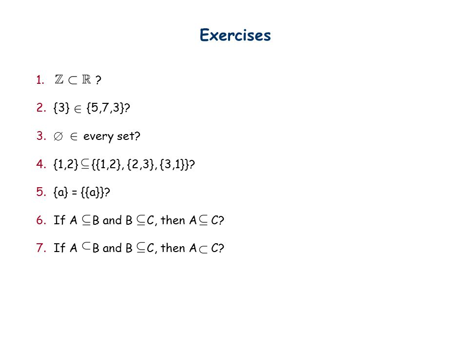 Exercises 1. 2.{3} {5,7,3}. 3.  every set. 4.{1,2} {{1,2}, {2,3}, {3,1}}.