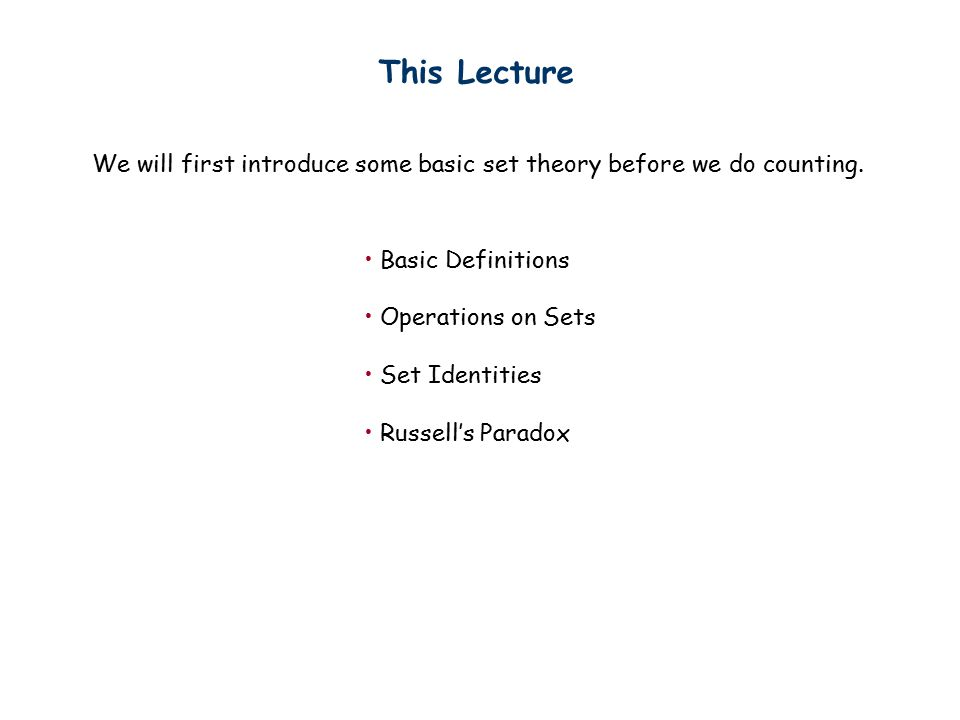 This Lecture We will first introduce some basic set theory before we do counting.