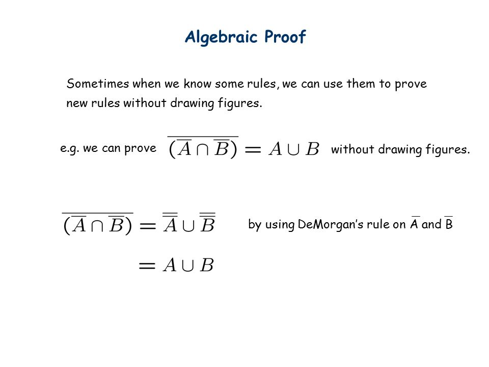 Algebraic Proof Sometimes when we know some rules, we can use them to prove new rules without drawing figures.