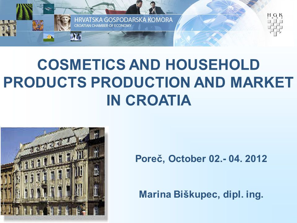 1 COSMETICS AND HOUSEHOLD PRODUCTS PRODUCTION AND MARKET IN CROATIA Poreč, October 02.- 04.