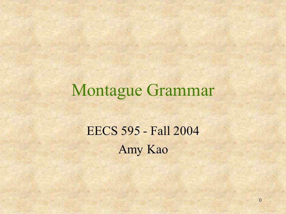 0 Montague Grammar EECS 595 - Fall 2004 Amy Kao