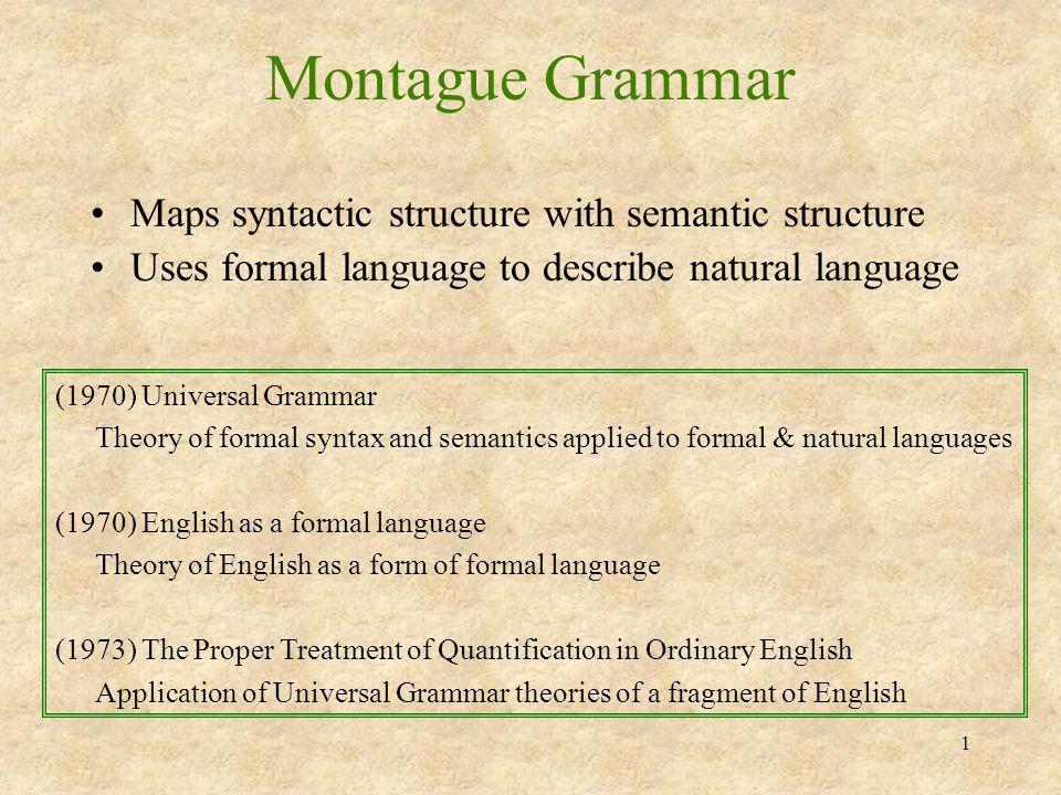 2 Relevant Contributors Richard Montague (1930-1971) Student of Tarski Created Philosophies and Theories of Montague Grammar Taught at UCLA Barbara Hall Partee Student of Chomsky Wrote interpretations that made Montague's work more understandable Teaches at U.