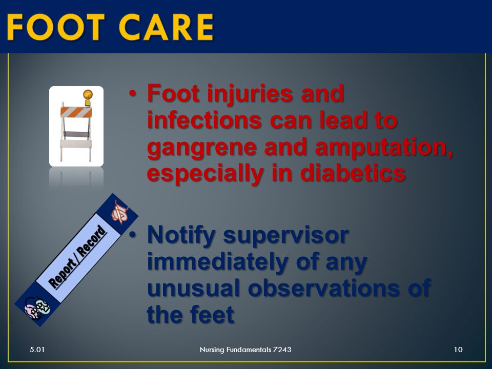 5.01Nursing Fundamentals 724310 Foot injuries and infections can lead to gangrene and amputation, especially in diabeticsFoot injuries and infections