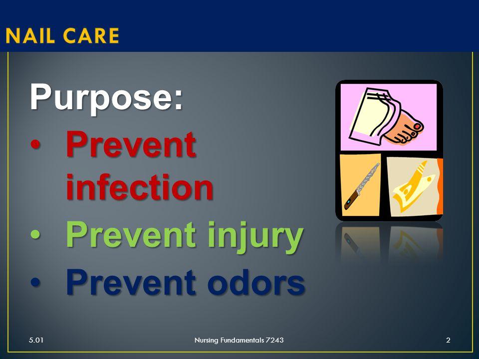 5.01Nursing Fundamentals 72432 Purpose: Prevent infectionPrevent infection Prevent injuryPrevent injury Prevent odorsPrevent odors