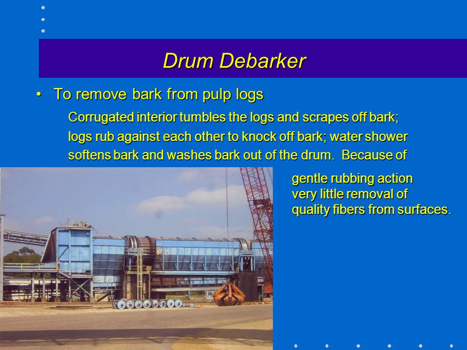 Drum Debarker To remove bark from pulp logsTo remove bark from pulp logs Corrugated interior tumbles the logs and scrapes off bark; Corrugated interio