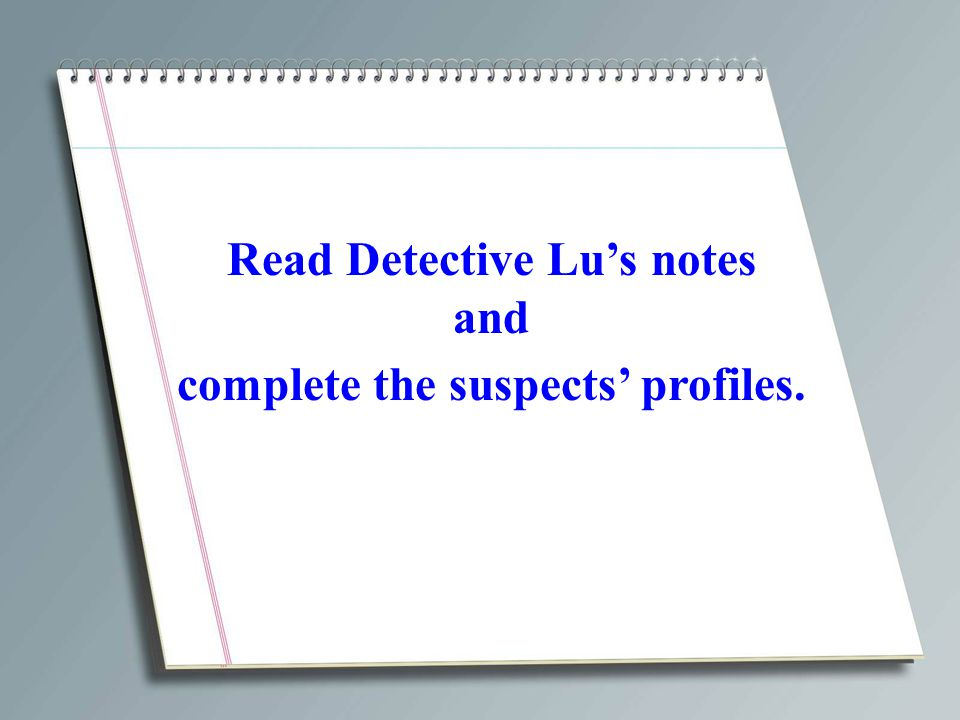 Read Detective Lu's notes and complete the suspects' profiles.