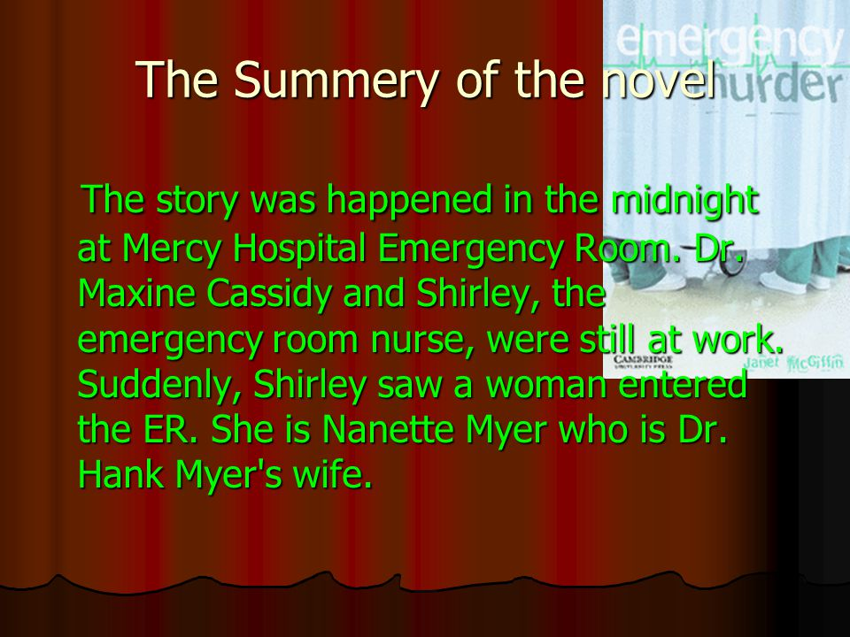 The Summery of the novel The story was happened in the midnight at Mercy Hospital Emergency Room.