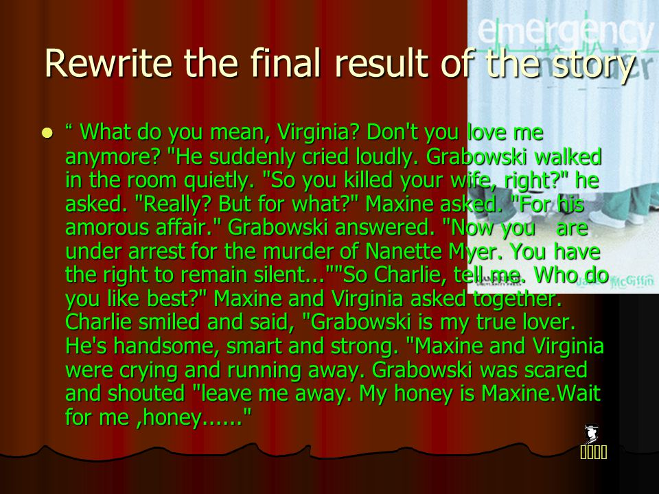 Rewrite the final result of the story What do you mean, Virginia.
