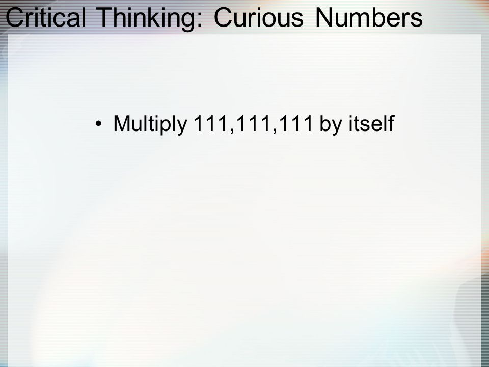 Critical Thinking: Curious Numbers Multiply 111,111,111 by itself