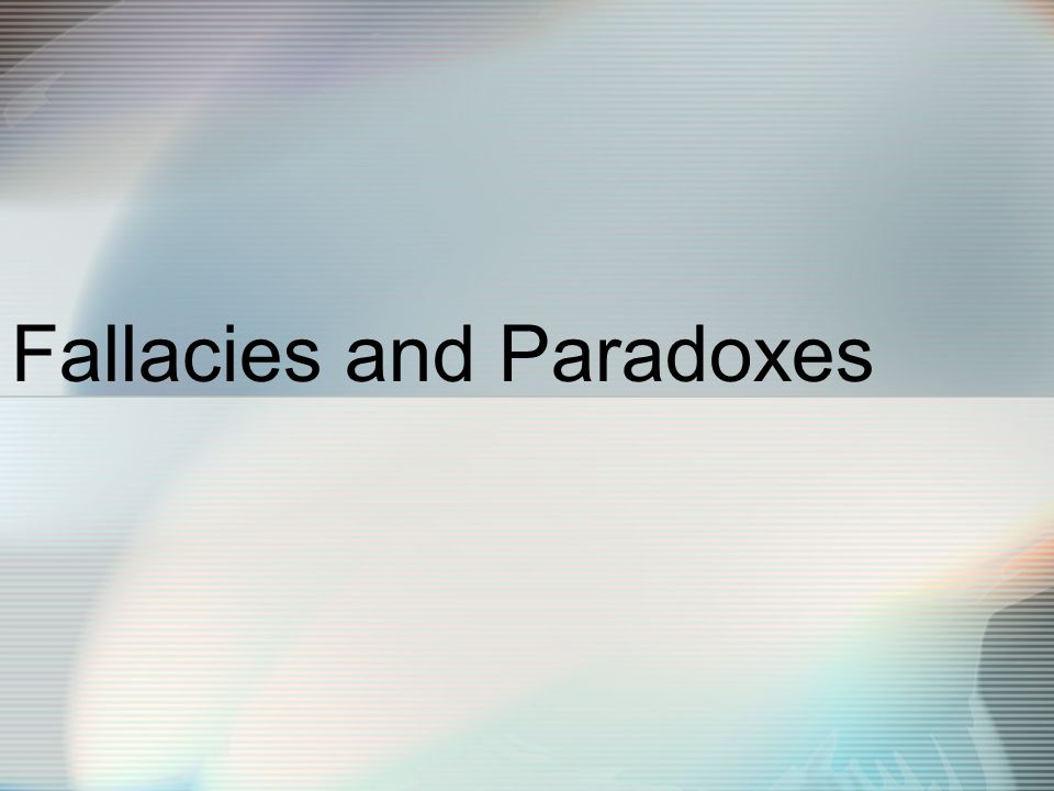 Fallacies and Paradoxes