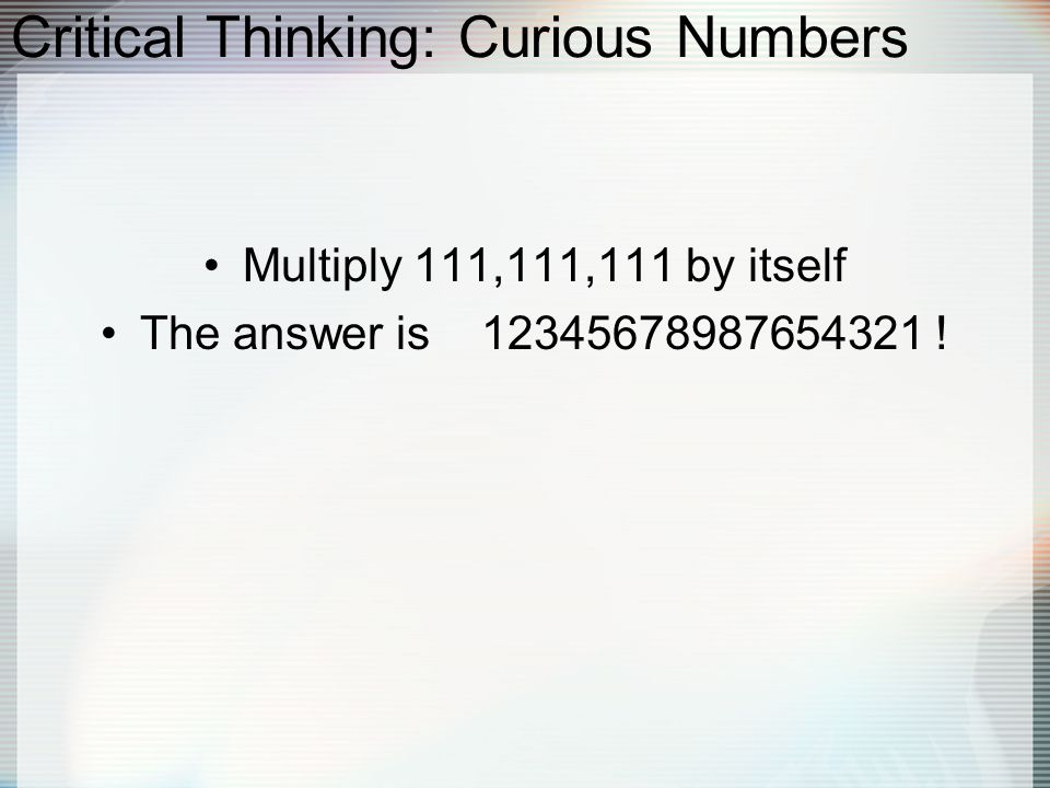 Critical Thinking: Curious Numbers Multiply 111,111,111 by itself The answer is 12345678987654321 !