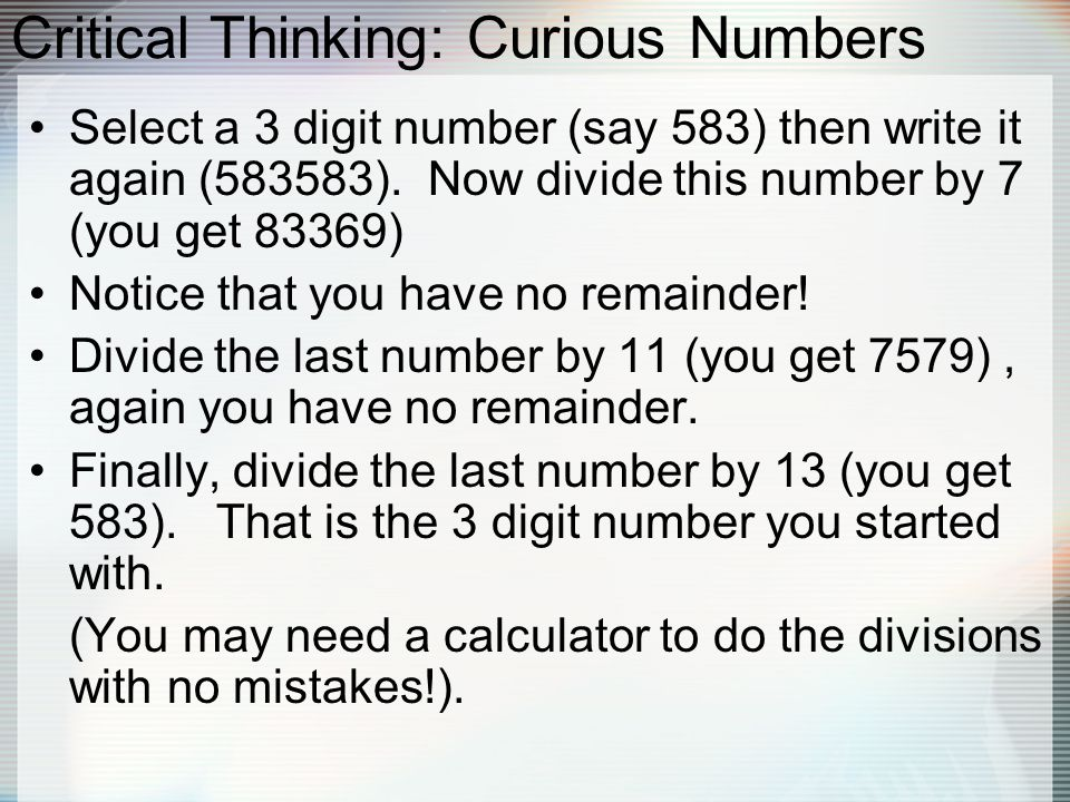 Critical Thinking: Curious Numbers Select a 3 digit number (say 583) then write it again (583583).