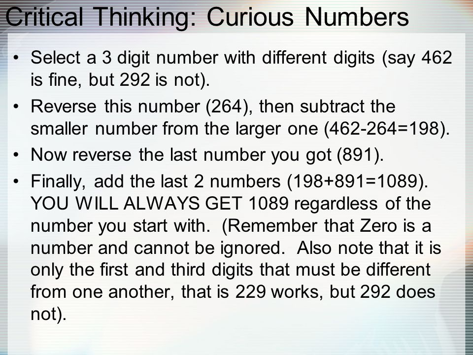 Critical Thinking: Curious Numbers Select a 3 digit number with different digits (say 462 is fine, but 292 is not).