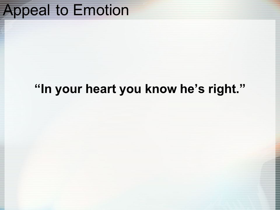 """Appeal to Emotion """"In your heart you know he's right."""""""