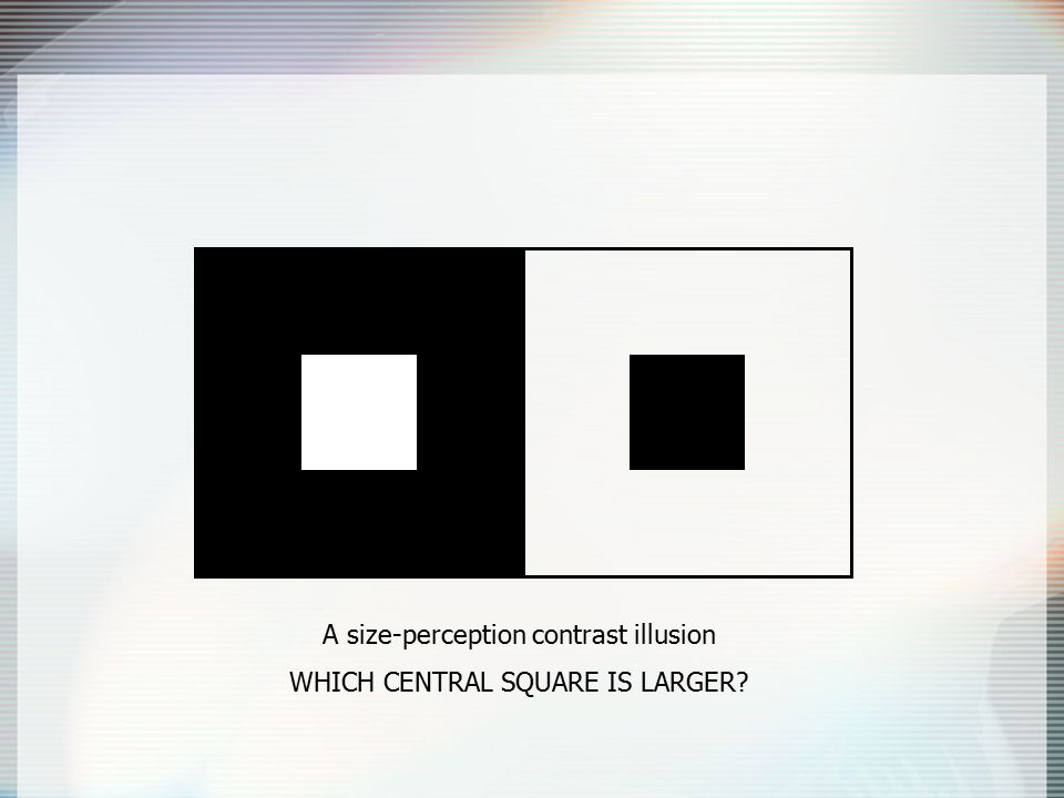 A size-perception contrast illusion WHICH CENTRAL SQUARE IS LARGER?