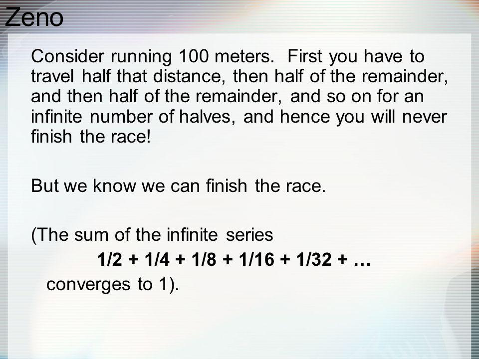 Zeno Consider running 100 meters.