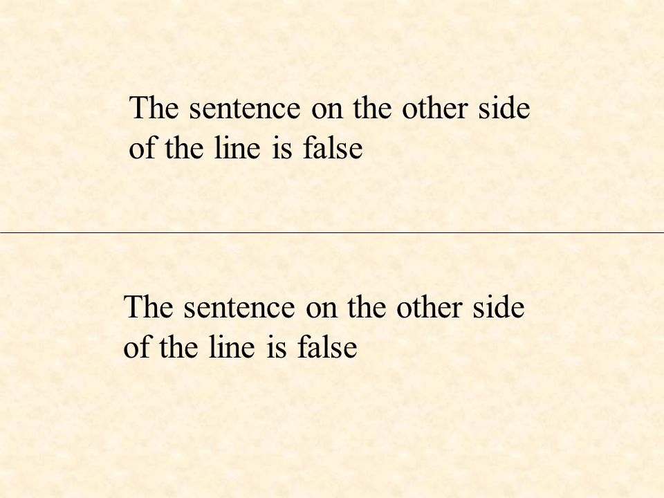The sentence on the other side of the line is false The sentence on the other side of the line is false