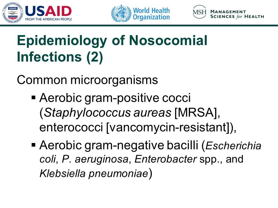 Epidemiology of Nosocomial Infections (2) Common microorganisms  Aerobic gram-positive cocci (Staphylococcus aureas [MRSA], enterococci [vancomycin-r