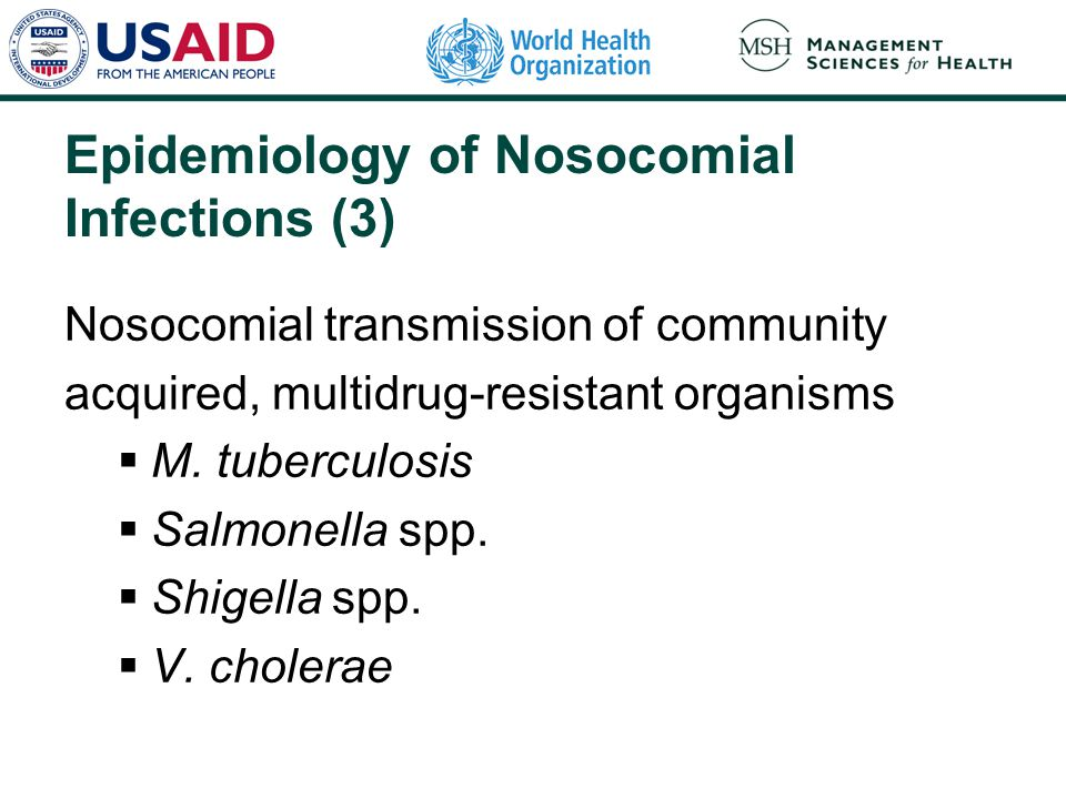 Epidemiology of Nosocomial Infections (3) Nosocomial transmission of community acquired, multidrug-resistant organisms  M. tuberculosis  Salmonella